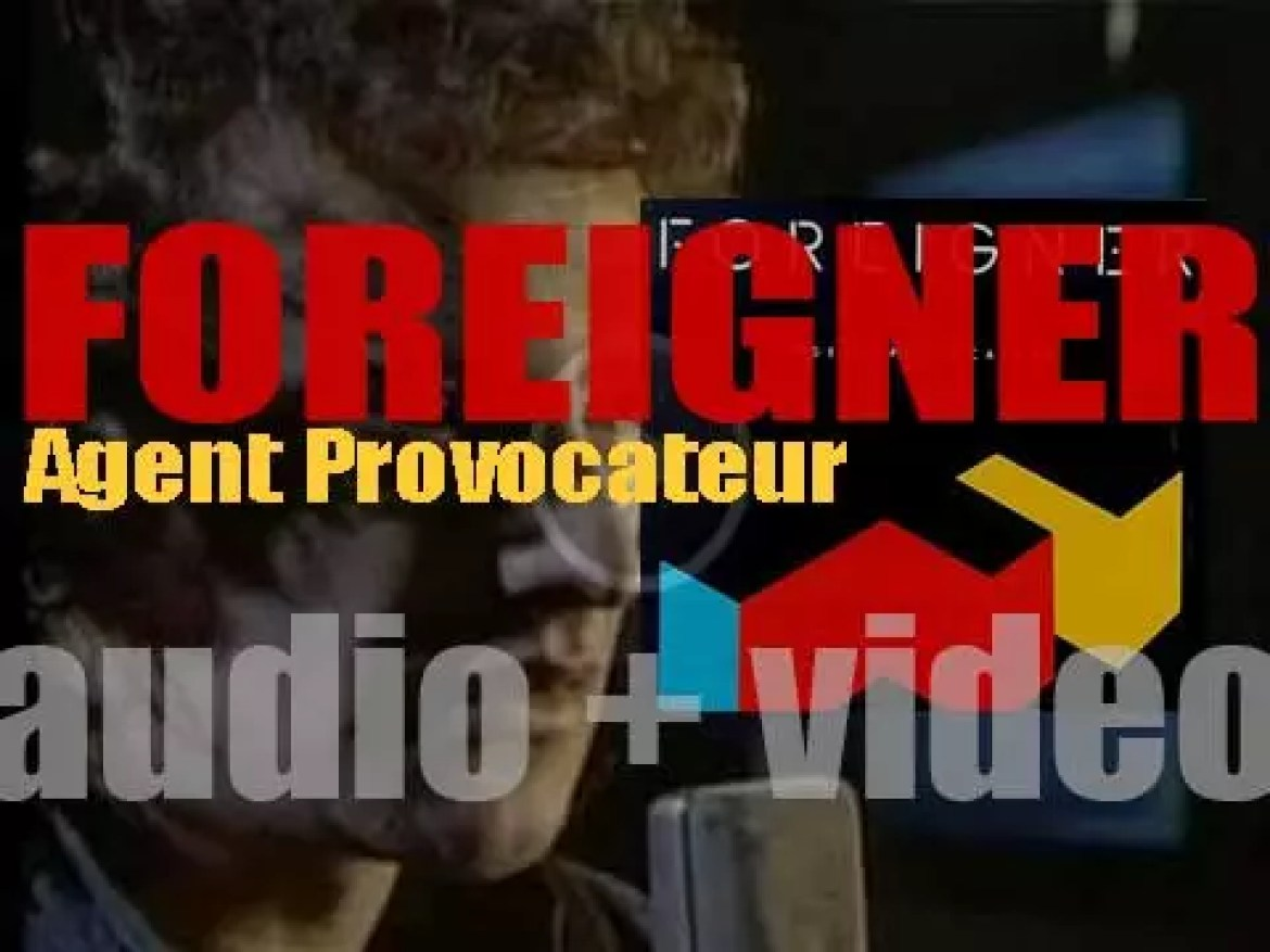 Foreigner release their fifth album : 'Agent Provocateur' featuring 'I Want to Know What Love Is' and 'That Was Yesterday' (1984)