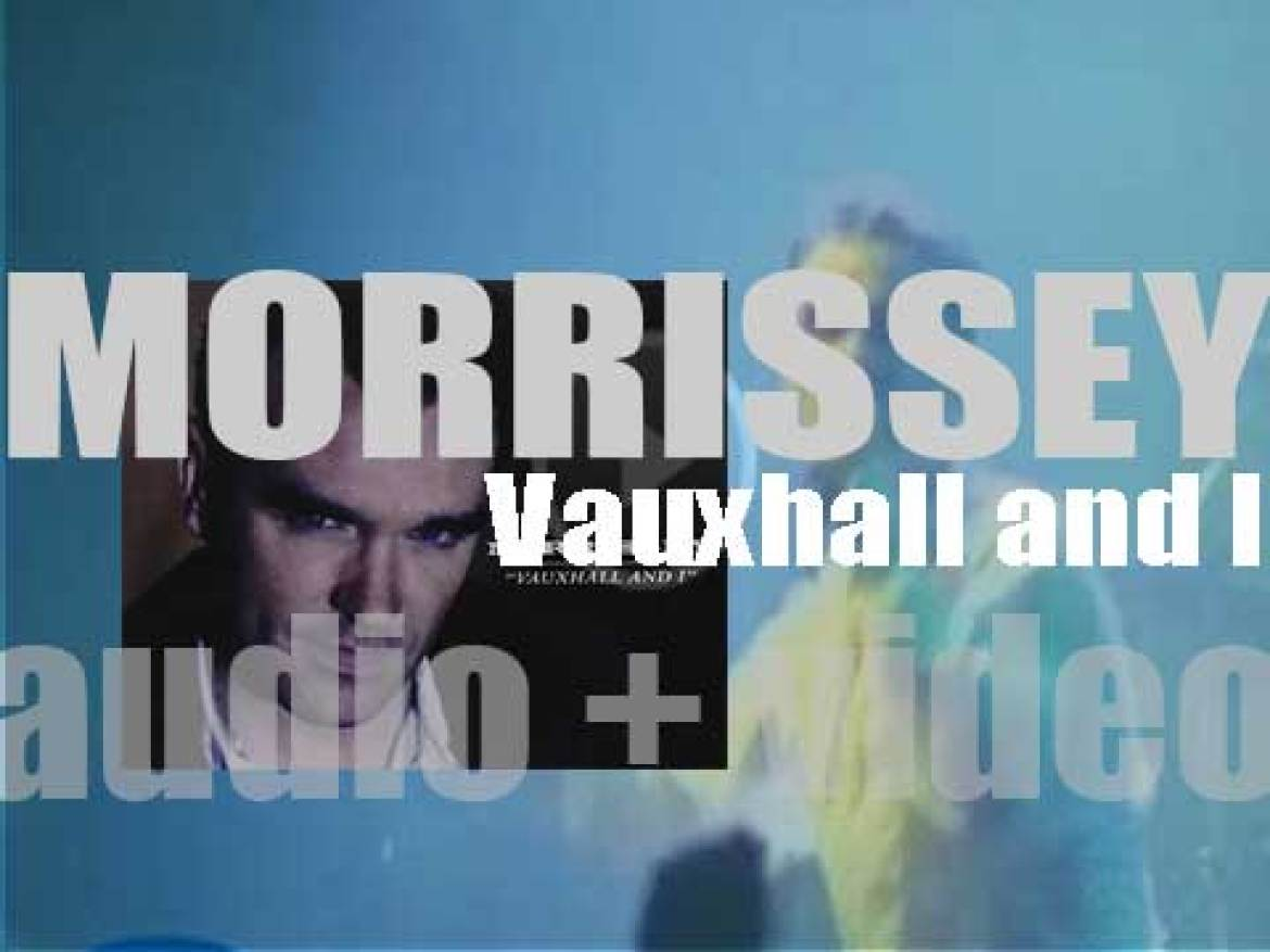 Morrissey releases 'Vauxhall and I,' his fourth album produced by Steve Lillywhite (1994)