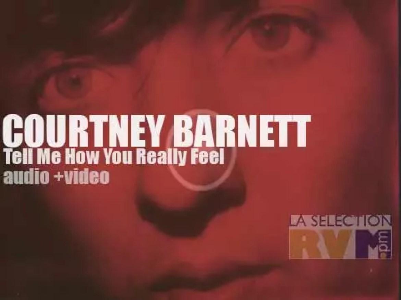 Neither mother, nor bitch, Courtney Barnett tell us how we feel. Well, it feels a bit like Kurt meets Chrissie spirit!