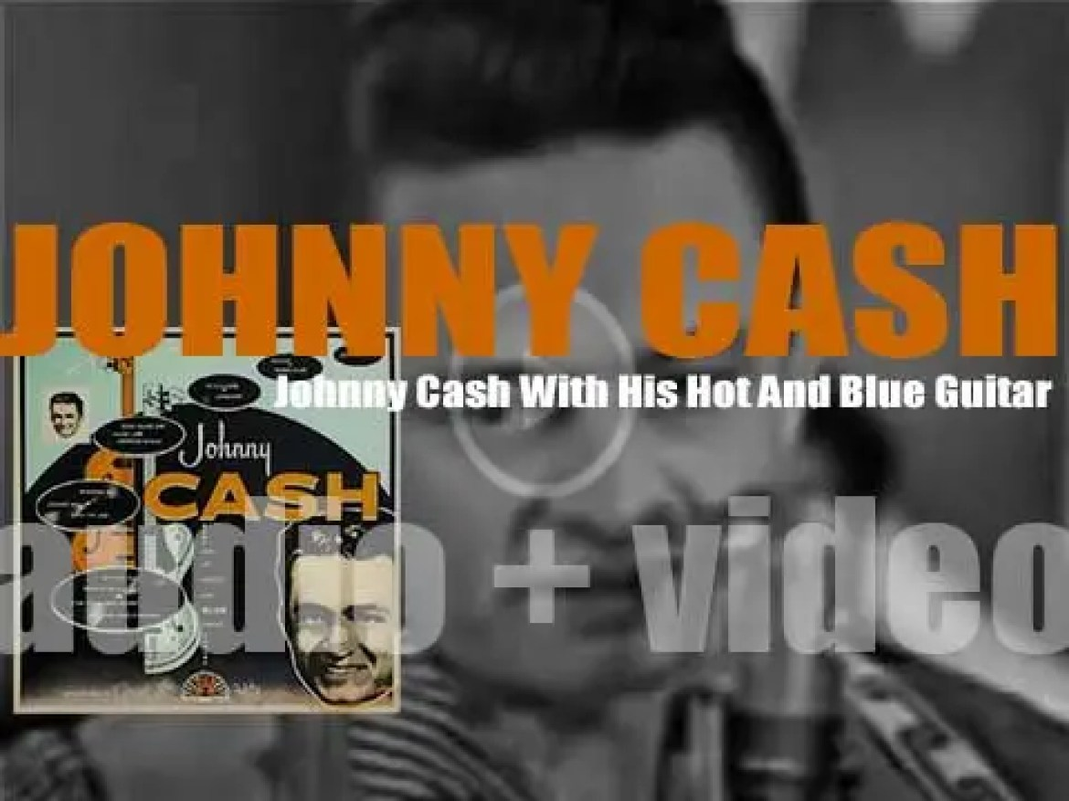 Sun Records publish Johnny Cash's firts album : 'Johnny Cash With His Hot And Blue Guitar' featuring 'I Walk the Line' and 'Folsom Prison Blues' (1957)