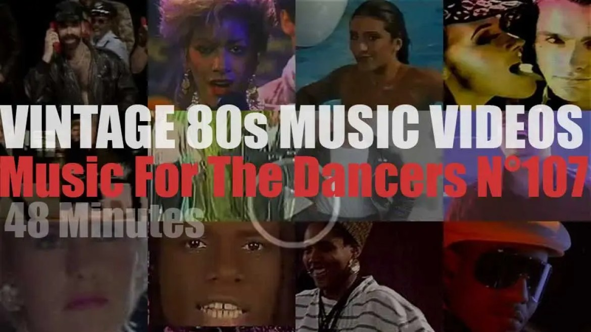 'Music For The Dancers' N°107 – Vintage 80s Music Videos