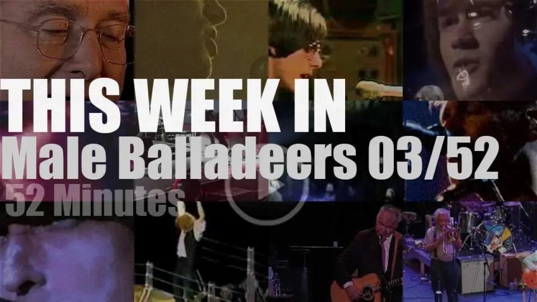 This week In Male Balladeers 03/52