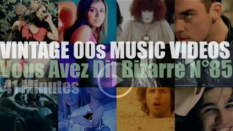 'Vous Avez Dit Bizarre'  N°85 – Vintage 2000s Music Videos