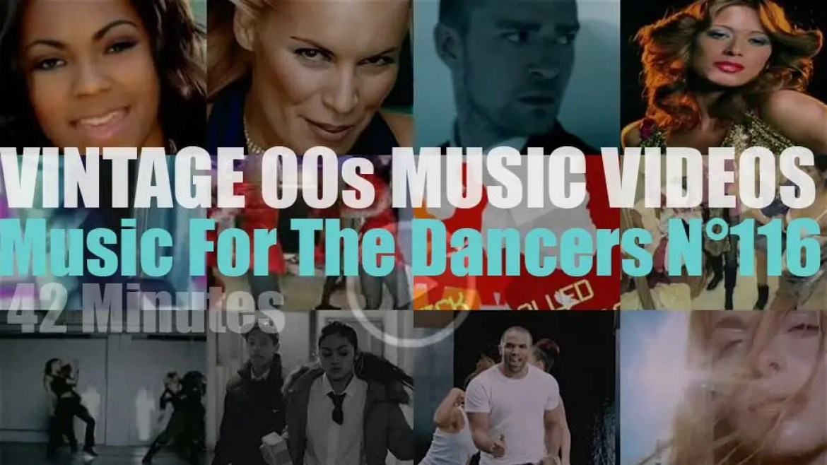 'Music For The Dancers' N°116 – Vintage 2000s Music Videos