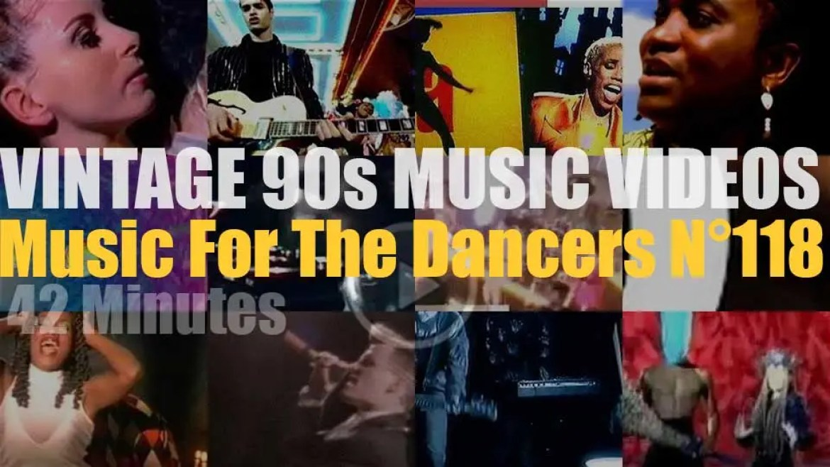 'Music For The Dancers' N°118 – Vintage 90s Music Videos