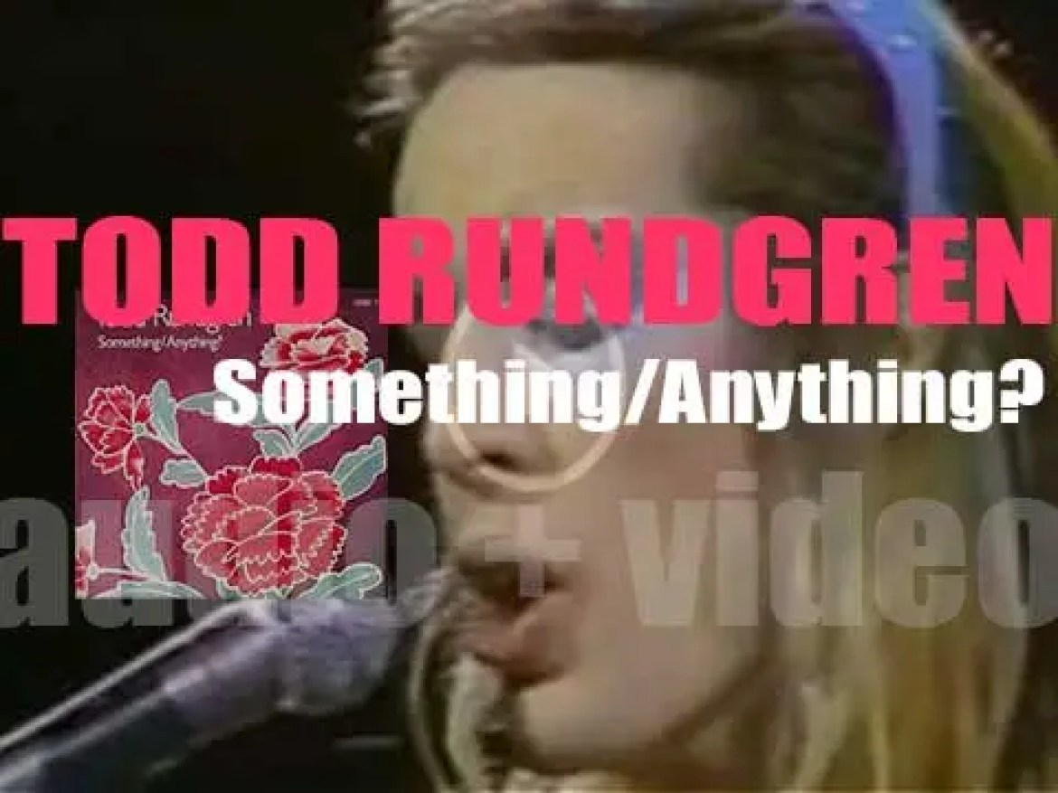 Todd Rundgren releases 'Something/Anything?'  his third (and his first double) album (1972)