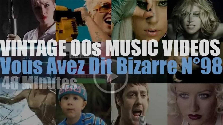 'Vous Avez Dit Bizarre'  N°98 – Vintage 2000s Music Videos