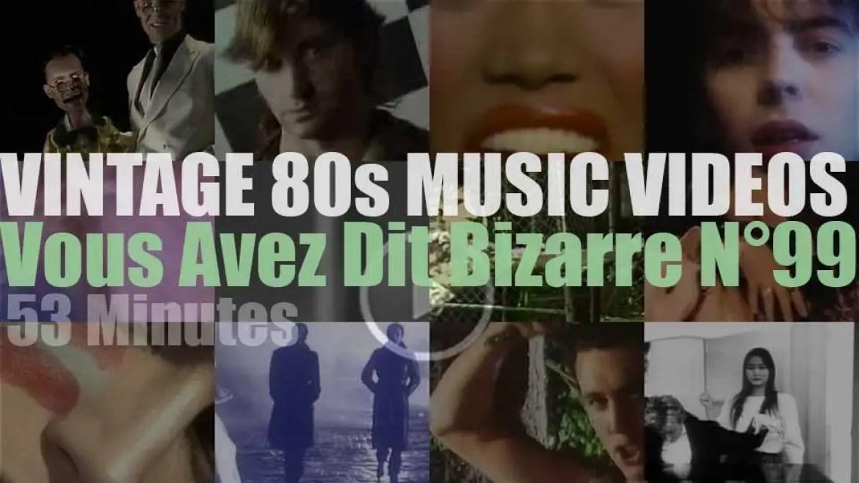 'Vous Avez Dit Bizarre'  N°99 – Vintage 80s Music Videos