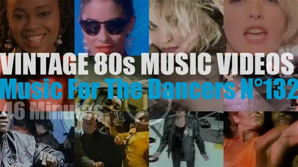 'Music For The Dancers' N°132 – Vintage 80s Music Videos