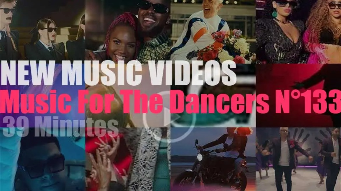 'Music For The Dancers' N°133 – New Music Videos