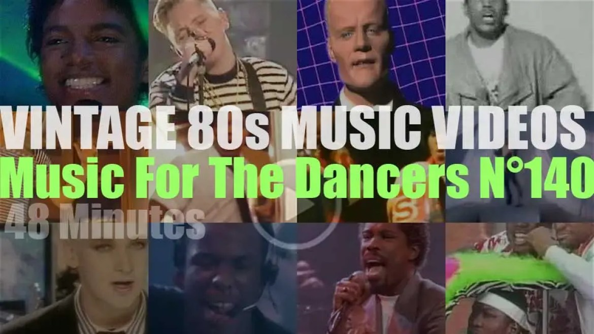 'Music For The Dancers' N°140 – Vintage 80s Music Videos