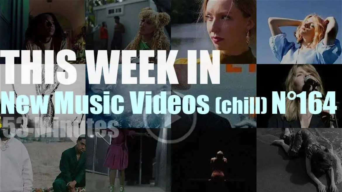 This week In New Music Videos (chill) N°164