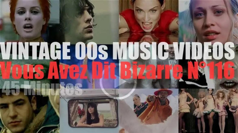 'Vous Avez Dit Bizarre'  N°116 – Vintage 2000s Music Videos