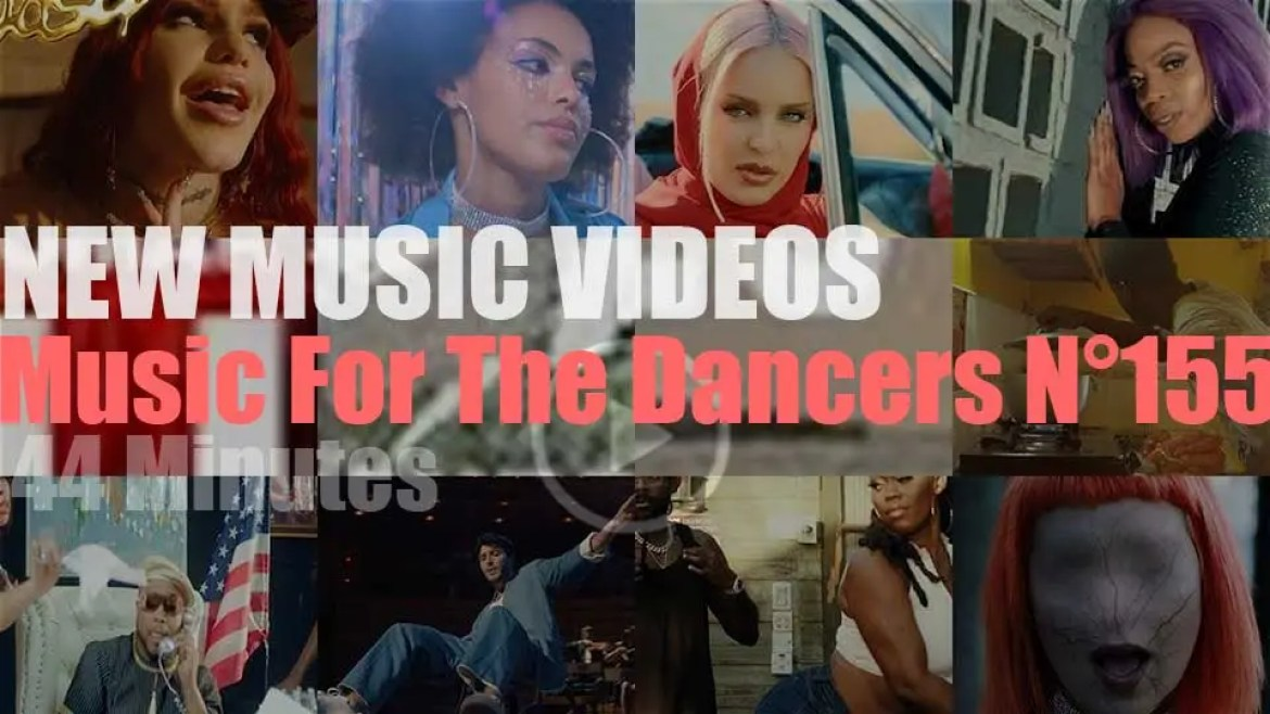'Music For The Dancers' N°155 – New Music Videos