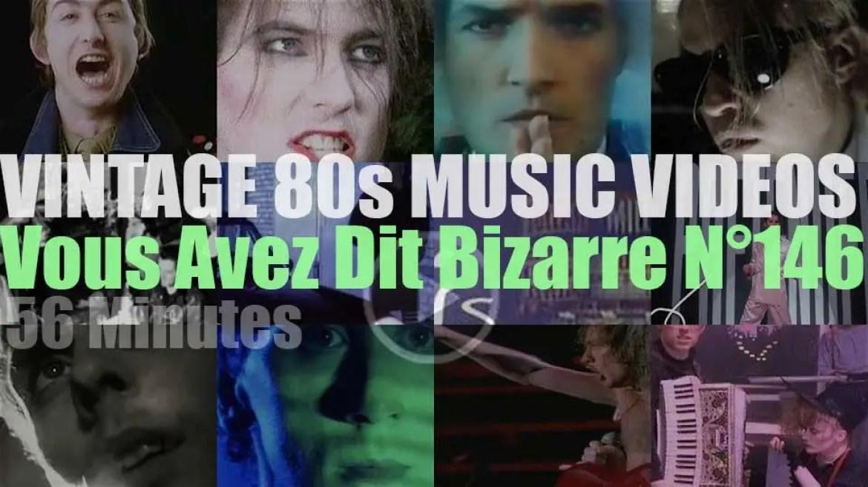 'Vous Avez Dit Bizarre'  N°145 – Vintage 80s Music Videos