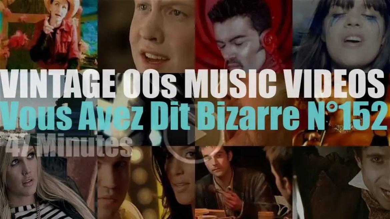 'Vous Avez Dit Bizarre'  N°152 – Vintage 2000s Music Videos