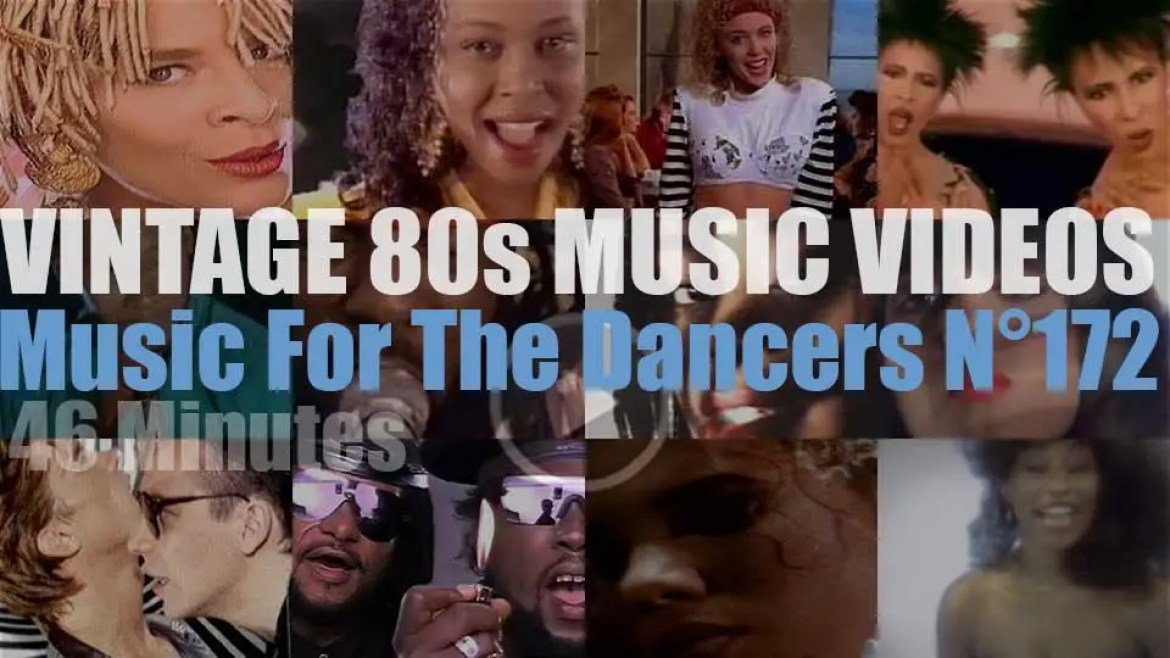 'Music For The Dancers' N°172 – Vintage 80s Music Videos