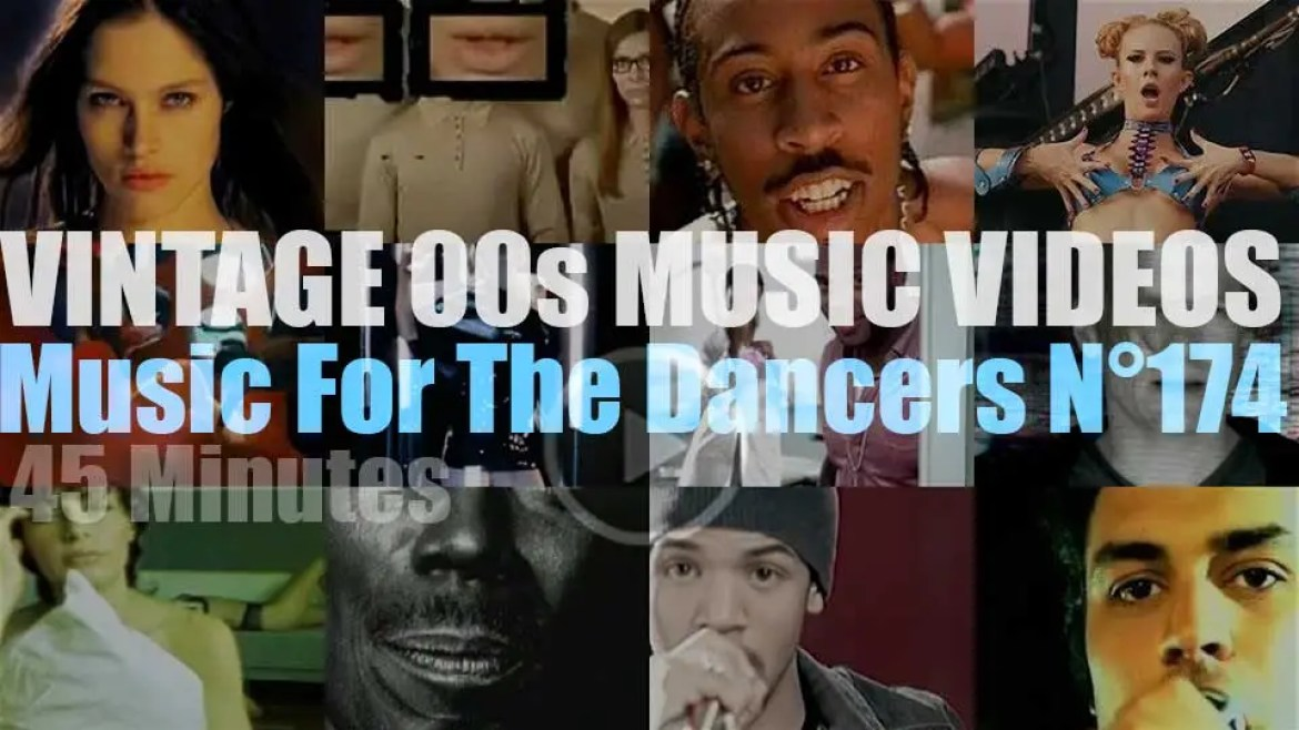 'Music For The Dancers' N°174 – Vintage 2000s Music Videos