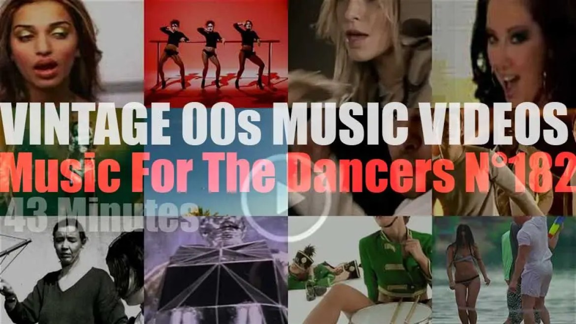 'Music For The Dancers' N°182 – Vintage 2000s Music Videos