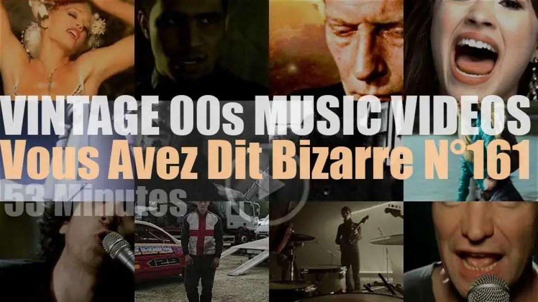 'Vous Avez Dit Bizarre'  N°161 – Vintage 2000s Music Videos