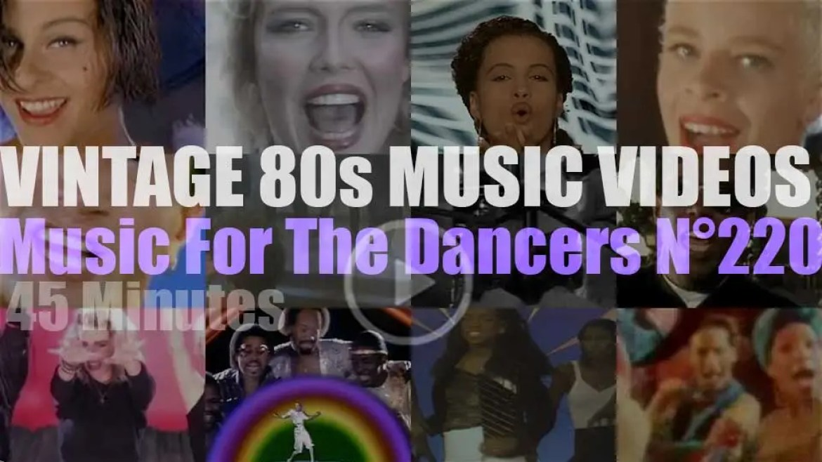 'Music For The Dancers' N°220 – Vintage 80s Music Videos