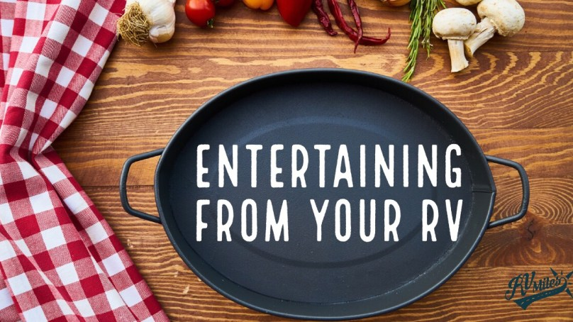 Entertaining from Your RV? These Tips Will Help You Host a Great Time.