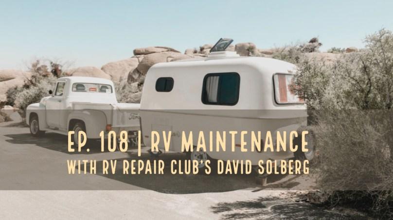 Episode 108 | RV Maintenance with RV Repair Club's David Solberg