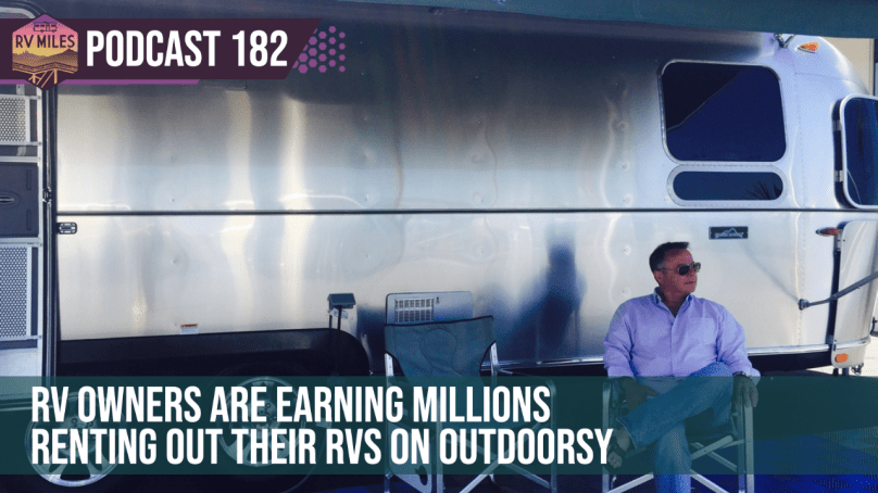 Episode 182 | RV Owners Are Earning MILLIONS Renting Out Their RVs on Outdoorsy