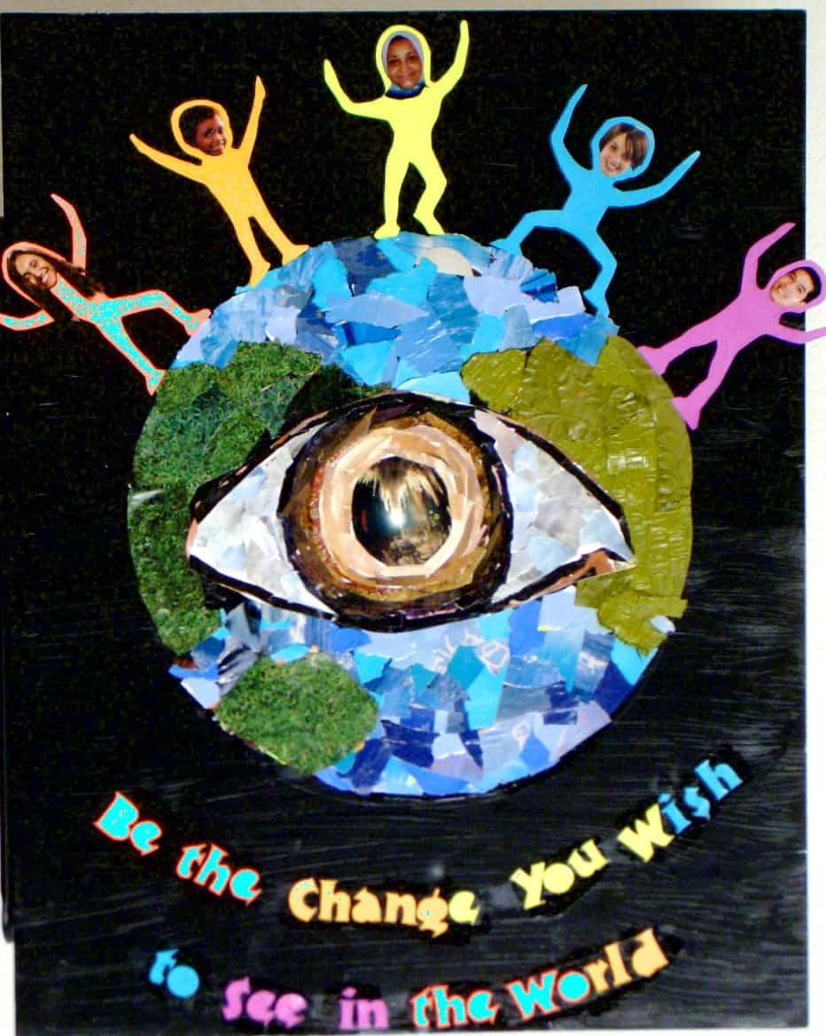 """BE THE CHANGE YOU WANT TO SEE IN THE WORLD""  by Laurel Mehaffey"