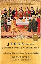 Jesus and the Jewish Roots of the Eucharist, Brant Pitre