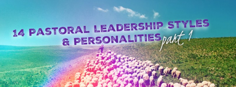 14 Pastoral Leadership Styles & Personalities – Part 1