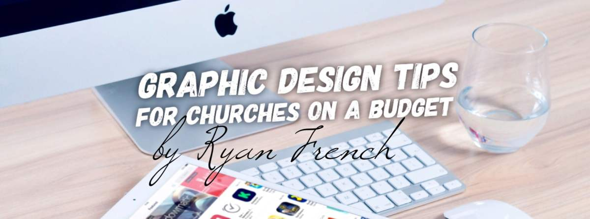 Graphic Design Tips For Churches On A Budget Apostolic Voice