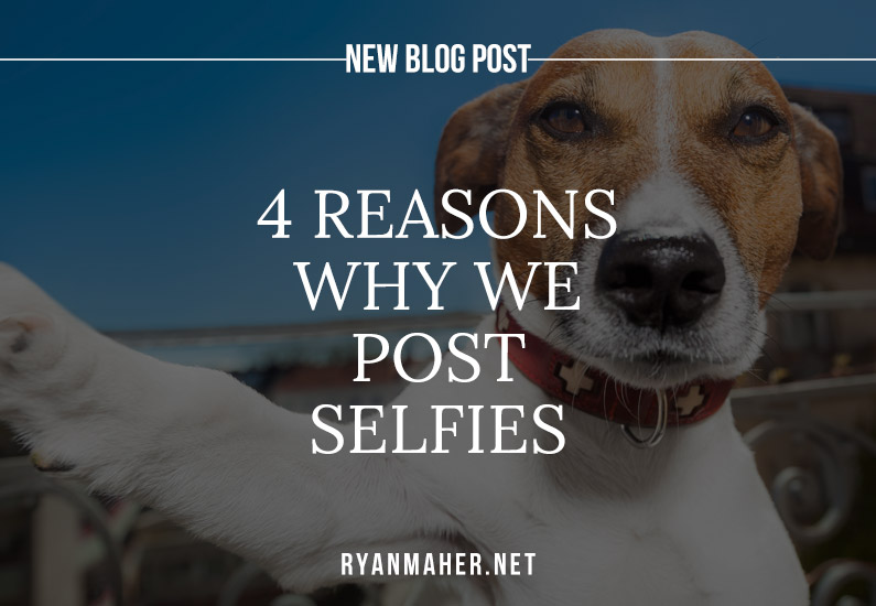 4 Reasons Why We Post Selfies