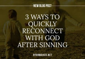 3 Ways to Quickly Reconnect with God after Sinning