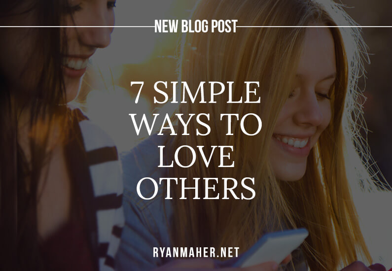 7 Simple Ways to Love Others