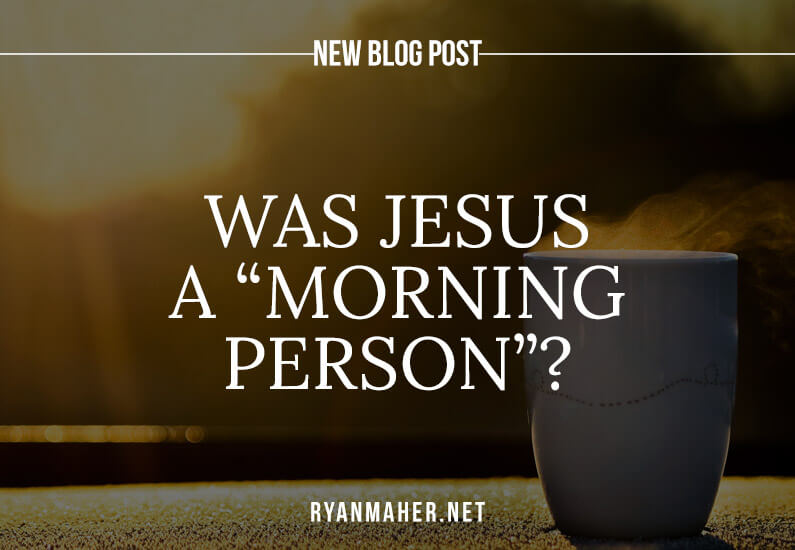 "Was Jesus a ""morning person""? And why I decided to conquer my mornings"