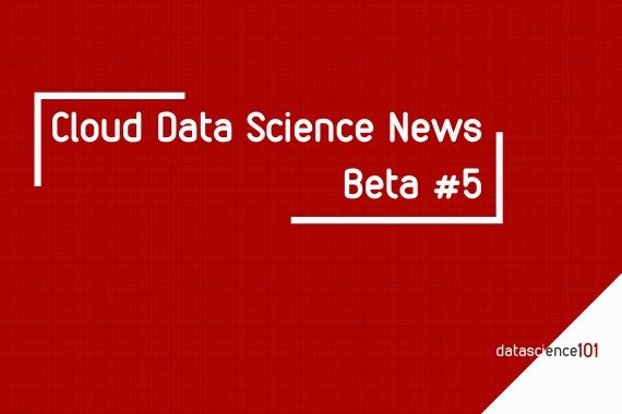 Cloud Data Science News - Beta 5