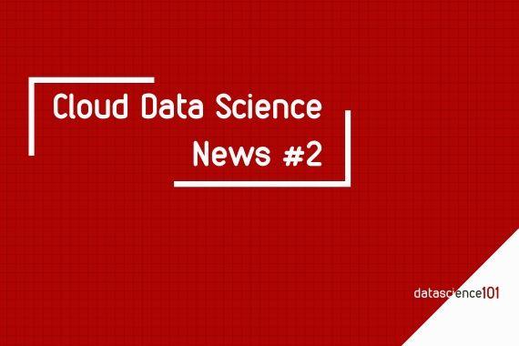 Cloud Data Science News #2