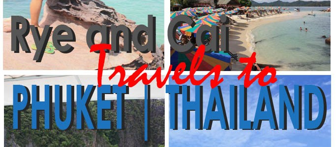 Sun, Sea and Sand, Indeed a Paradise | Rye and Cai Travels to Phuket, Thailand