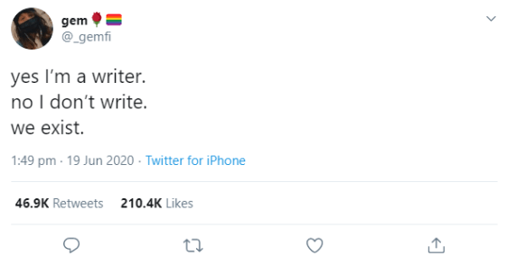 """A screenshot of a tweet that reads """"yes i'm a writer. no I don't write. we exist"""" — inspired this on writing and imperfection"""