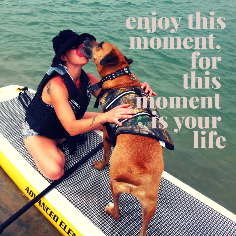 enjoy this moment, for this moment is your life