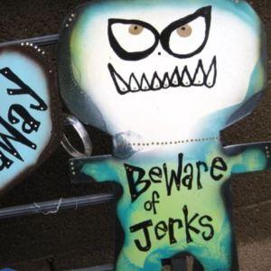 beware of jerks metal sign