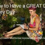 How to Have a Great Day EVERY Day