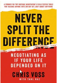Never Split the Difference Negotiating As If Your Life Depended On It summary