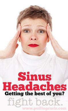 Get sinus headaches,