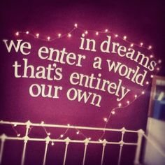 In Dreams We Enter A World Entirely Our Own May Swim The Tumblr Bedroombedroom Quotesharry
