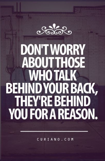 They're behind you for a reason ;)