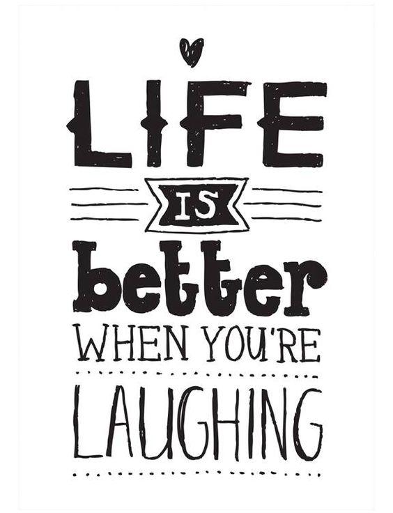 Das Leben ist besser, wenn du lachst.:
