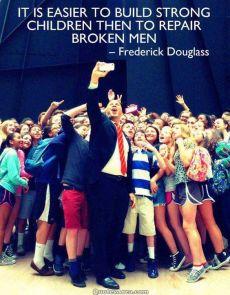 It is easier to build strong children then to repair broken men Frederick Douglas