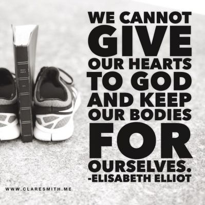 We cannot give our hearts to God and keep our bodies for ourselves.. - Elisabeth Elliot www.claresmith.me: